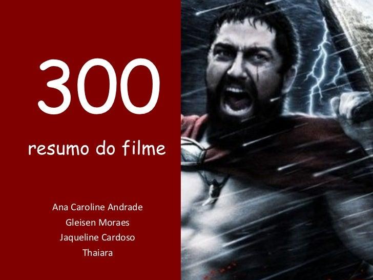 300 resumo do filme Ana Caroline Andrade Gleisen Moraes Jaqueline Cardoso Thaiara