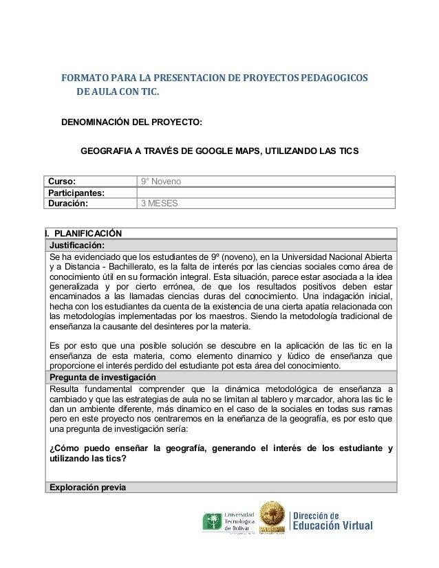 FORMATO PARA LA PRESENTACION DE PROYECTOS PEDAGOGICOS DE AULA CON TIC. DENOMINACIÓN DEL PROYECTO: GEOGRAFIA A TRAVÉS DE GO...