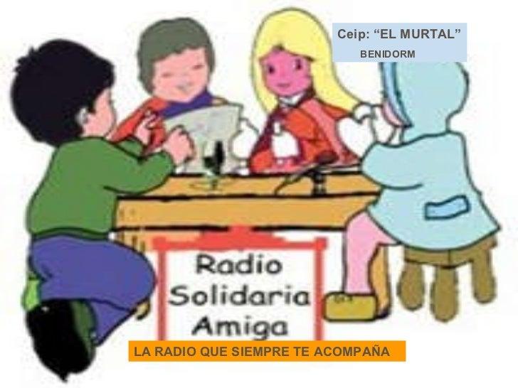 """LA RADIO QUE SIEMPRE TE ACOMPAÑA Ceip: """"EL MURTAL"""" BENIDORM"""