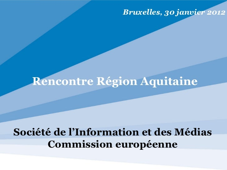 Bruxelles, 30 janvier 2012   Rencontre Région AquitaineSociété de l'Information et des Médias      Commission européenne