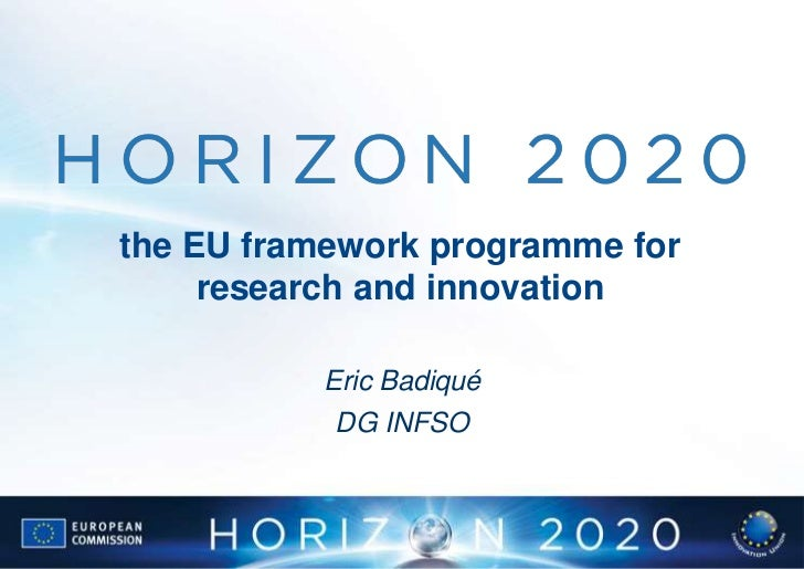 the EU framework programme for     research and innovation          Eric Badiqué           DG INFSO