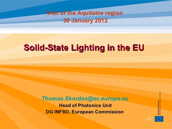 Visit of the Aquitaine region            30 January 2012Solid-State Lighting in the EU    Thomas.Skordas@ec.europa.eu     ...