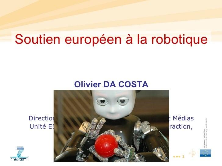 Soutien européen à la robotique                Olivier DA COSTA                      Project Officer                 Commi...
