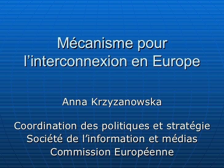 Mécanisme pour  l'interconnexion en Europe         Anna KrzyzanowskaCoordination des politiques et stratégie  Société de l...