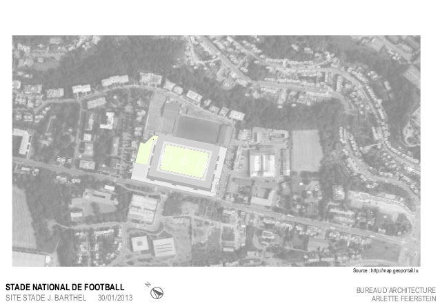 STADE NATIONAL DE FOOTBALL SITE STADE J. BARTHEL  30/01/2013  N  Source : http://map.geoportail.lu  BUREAU D'ARCHITECTURE ...