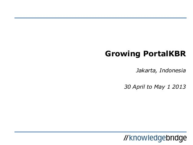 Growing PortalKBR Jakarta, Indonesia 30 April to May 1 2013
