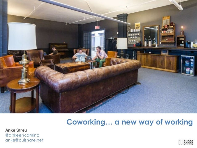 Coworking… a new way of working Anke Streu @ankeencamino anke@ouishare.net