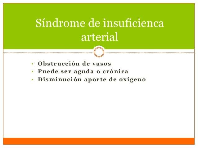 • Obstrucción de vasos • Puede ser aguda o crónica • Disminución aporte de oxígeno Síndrome de insuficienca arterial