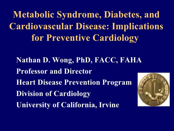 Metabolic Syndrome, Diabetes, and Cardiovascular Disease: Implications for Preventive Cardiology   <ul><li>Nathan D. Wong,...