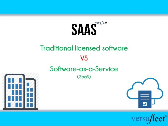 Traditional licensed software VS Software-as-a-Service (SaaS)