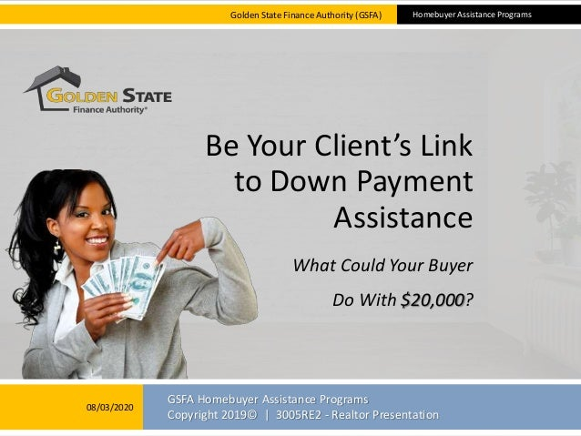 GSFA Homebuyer Assistance Programs Copyright 2019© | 3005RE2 - Realtor Presentation What Could Your Buyer Do With $20,000?...