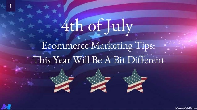 4th of July Ecommerce Marketing Tips: This Year Will Be A Bit Different 1 MakeWebBetter