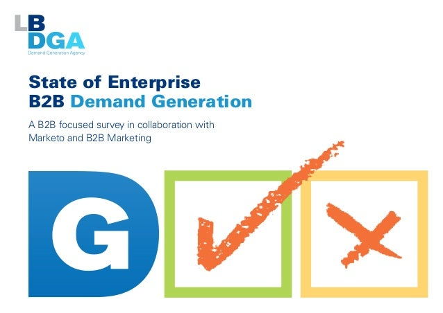 State of Enterprise  B2B Demand Generation  A B2B focused survey in collaboration with  Marketo and B2B Marketing