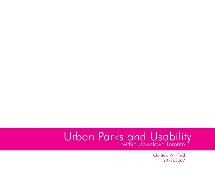 Urban Parkswithin Downtown Toronto              and Usability                        Christina Whitfield                  ...