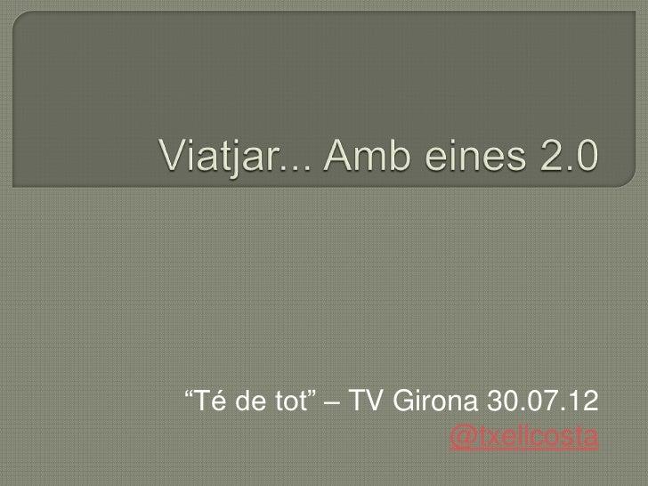 """""""Té de tot"""" – TV Girona 30.07.12                     @txellcosta"""