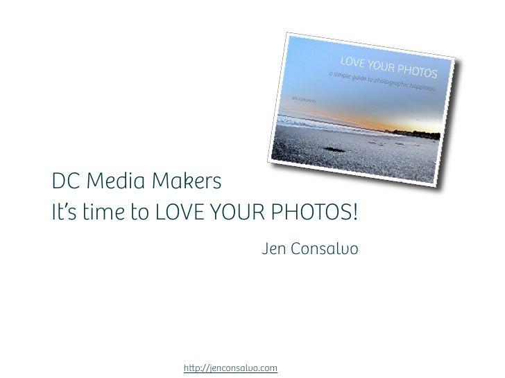DC Media Makers It's time to LOVE YOUR PHOTOS!                              Jen Consalvo                 h p://jenconsalvo...