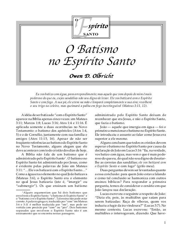 E O  spírito  SANTO  O Batismo no Espírito Santo Owen D. Olbricht Eu vos batizo com água, para arrependimento; mas aquele ...