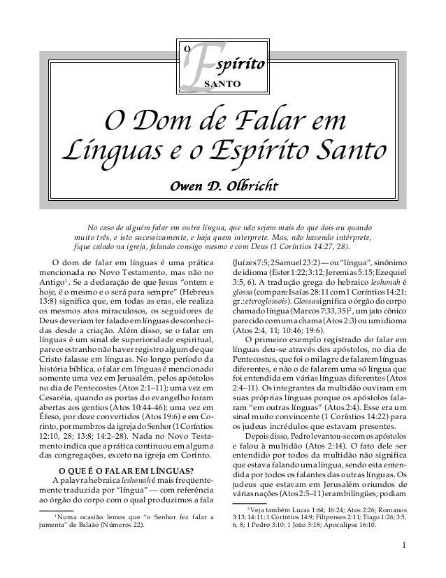 E O  spírito  SANTO  O Dom de Falar em Línguas e o Espírito Santo Owen D. Olbricht No caso de alguém falar em outra língua...