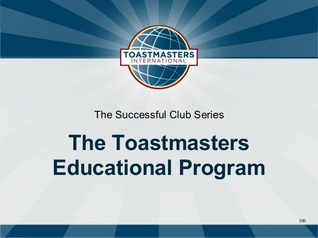 The Successful Club Series The ToastmastersEducational Program                                300