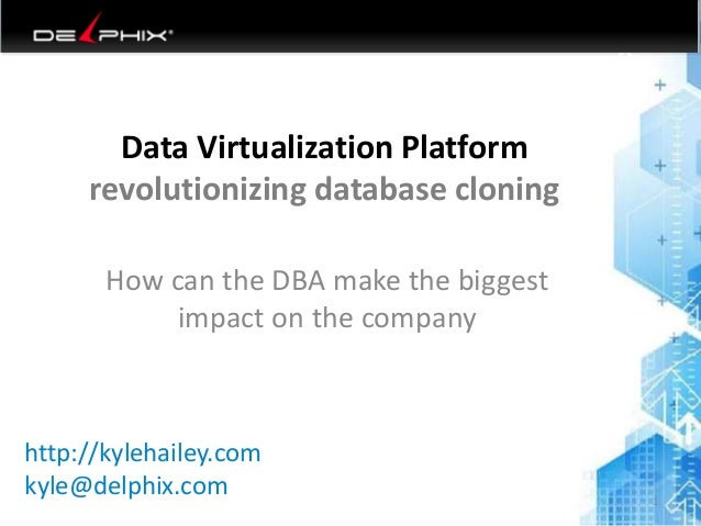 Data Virtualization Platform revolutionizing database cloning How can the DBA make the biggest impact on the company 6/18/...