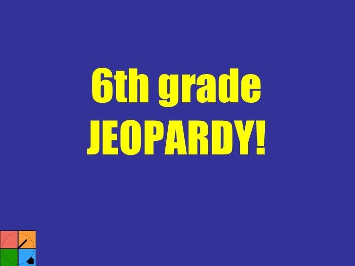 6th grade JEOPARDY!