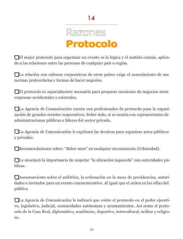 El mejor protocolo para organizar un evento es la lógica y el sentido común, aplica- do a las relaciones entre las persona...
