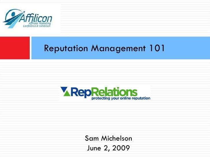 Reputation Management 101 Sam Michelson June 2, 2009