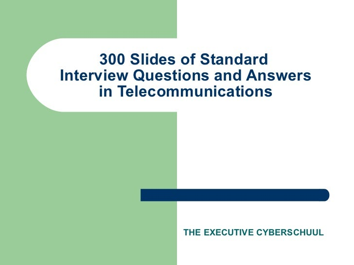 300 Slides of Standard  Interview Questions and Answers in Telecommunications THE EXECUTIVE CYBERSCHUUL