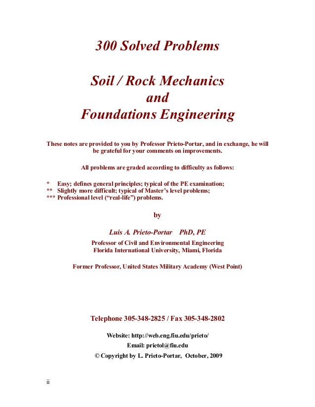 ii 300 Solved Problems Soil / Rock Mechanics and Foundations Engineering These notes are provided to you by Professor Prie...