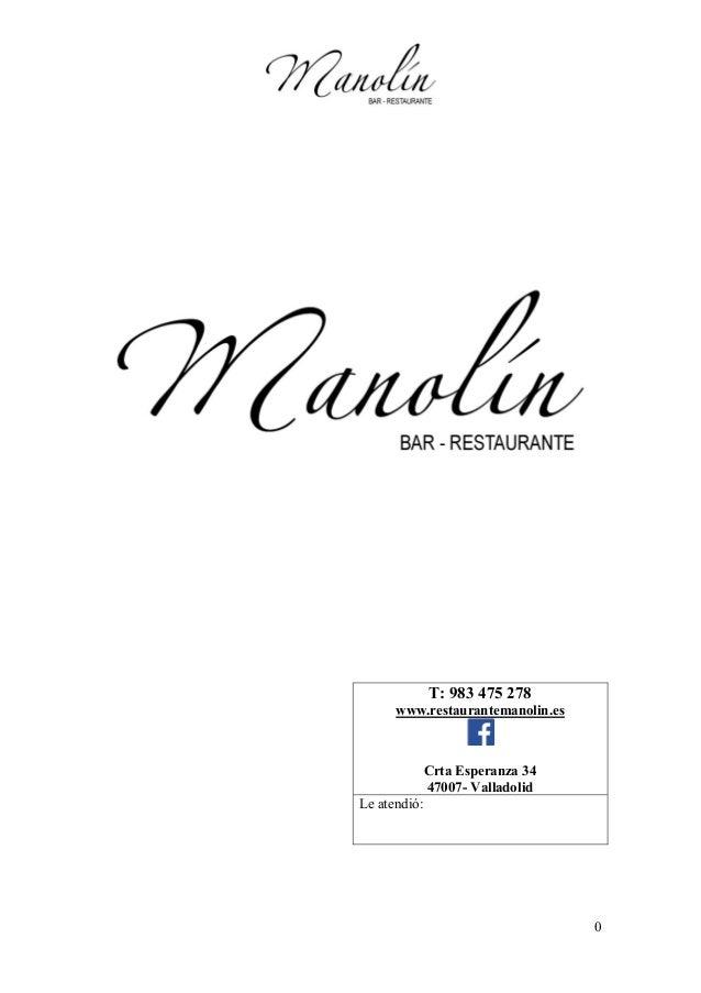 0 T: 983 475 278 www.restaurantemanolin.es Crta Esperanza 34 47007- Valladolid Le atendió: