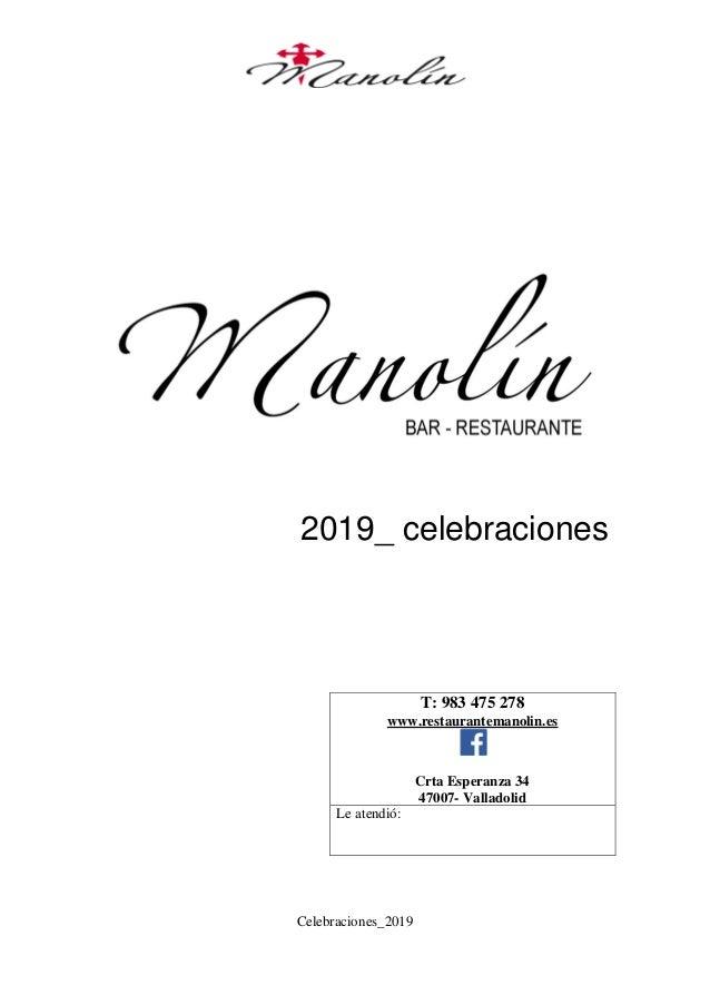 Celebraciones_2019 2019_ celebraciones T: 983 475 278 www.restaurantemanolin.es Crta Esperanza 34 47007- Valladolid Le ate...