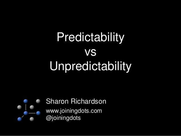 Predictability vs Unpredictability Sharon Richardson www.joiningdots.com @joiningdots