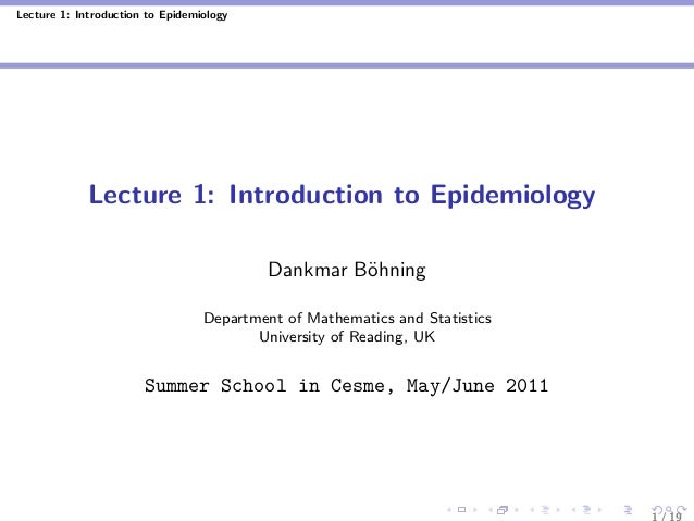 Lecture 1: Introduction to Epidemiology Lecture 1: Introduction to Epidemiology Dankmar B¨ohning Department of Mathematics...