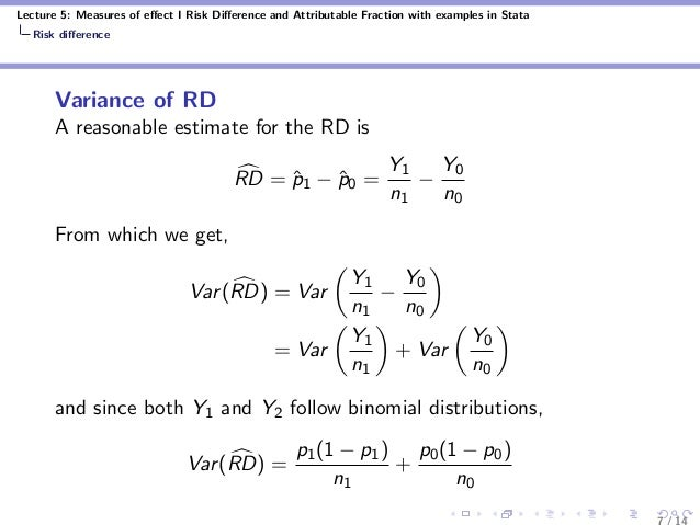 Lecture 5: Measures of effect I Risk Difference and Attributable Fraction with examples in Stata Risk difference Variance of ...