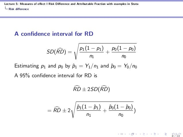 Lecture 5: Measures of effect I Risk Difference and Attributable Fraction with examples in Stata Risk difference A confidence ...