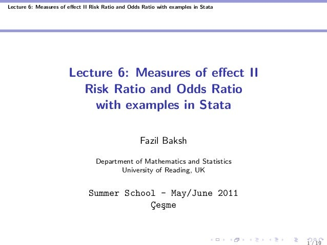 Lecture 6: Measures of effect II Risk Ratio and Odds Ratio with examples in Stata Lecture 6: Measures of effect II Risk Rati...