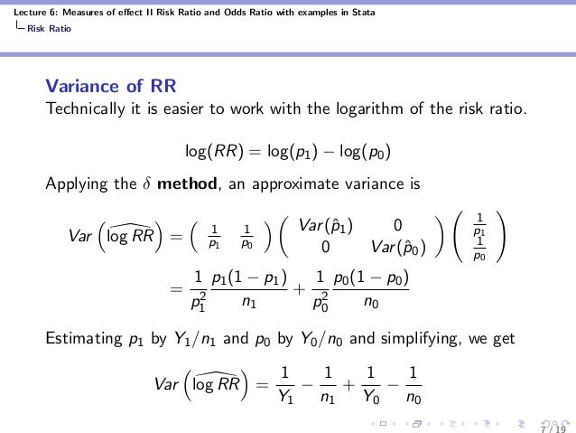 Lecture 6: Measures of effect II Risk Ratio and Odds Ratio with examples in Stata Risk Ratio Variance of RR Technically it ...