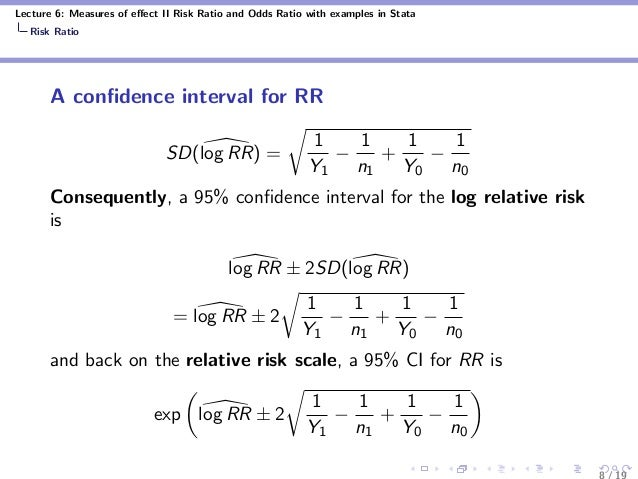 Lecture 6: Measures of effect II Risk Ratio and Odds Ratio with examples in Stata Risk Ratio A confidence interval for RR SD...