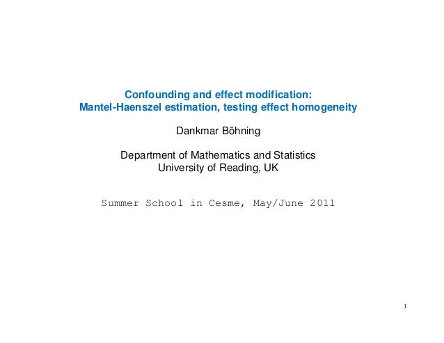 1 Confounding and effect modification: Mantel-Haenszel estimation, testing effect homogeneity Dankmar Böhning Department o...