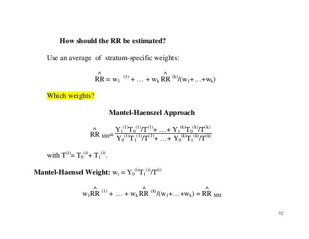 32 How should the RR be estimated? Use an average of stratum-specific weights: RR ^ = w1 (1) + … + wk RR ^ (k) /(w1+…+wk) ...
