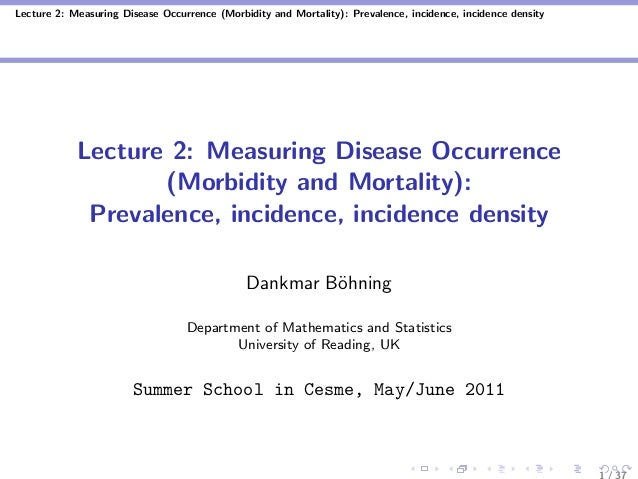Lecture 2: Measuring Disease Occurrence (Morbidity and Mortality): Prevalence, incidence, incidence density Lecture 2: Mea...