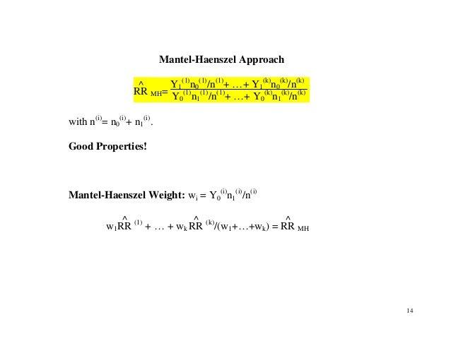 14 Mantel-Haenszel Approach RR ^ MH= Y1 (1) n0 (1) /n(1) + …+ Y1 (k) n0 (k) /n(k) Y0 (1) n1 (1) /n(1) + …+ Y0 (k) n1 (k) /...