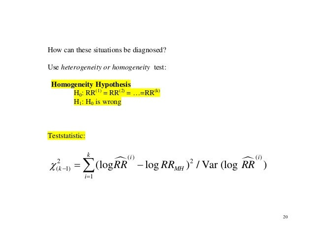 20 How can these situations be diagnosed? Use heterogeneity or homogeneity test: Homogeneity Hypothesis H0: RR(1) = RR(2) ...