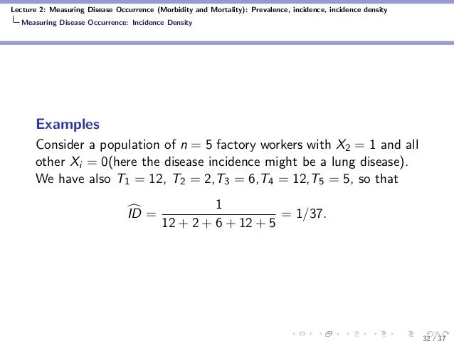 Lecture 2: Measuring Disease Occurrence (Morbidity and Mortality): Prevalence, incidence, incidence density Measuring Dise...
