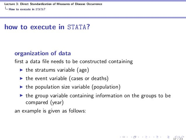 Lecture 3: Direct Standardization of Measures of Disease Occurrence How to execute in STATA? how to execute in STATA? orga...