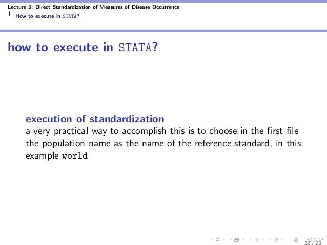 Lecture 3: Direct Standardization of Measures of Disease Occurrence How to execute in STATA? how to execute in STATA? exec...