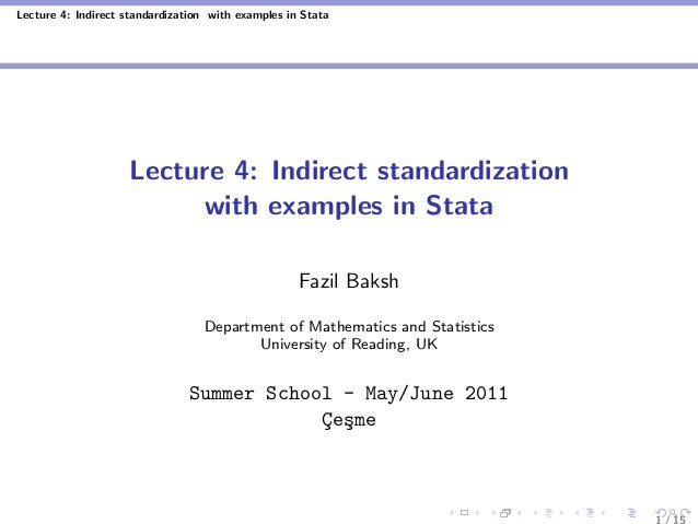 Lecture 4: Indirect standardization with examples in Stata Lecture 4: Indirect standardization with examples in Stata Fazi...