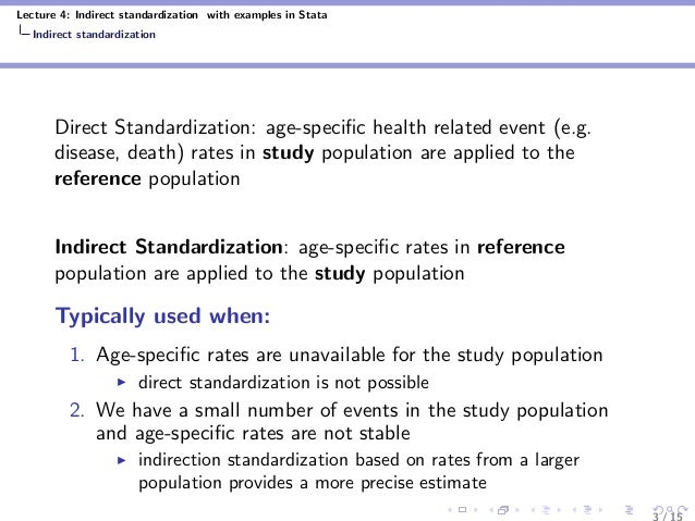 Lecture 4: Indirect standardization with examples in Stata Indirect standardization Direct Standardization: age-specific he...