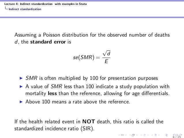 Lecture 4: Indirect standardization with examples in Stata Indirect standardization Assuming a Poisson distribution for th...