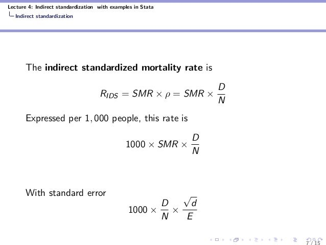 Lecture 4: Indirect standardization with examples in Stata Indirect standardization The indirect standardized mortality ra...